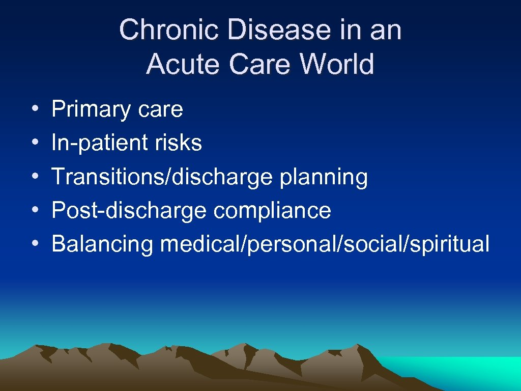 Chronic Disease in an Acute Care World • • • Primary care In-patient risks