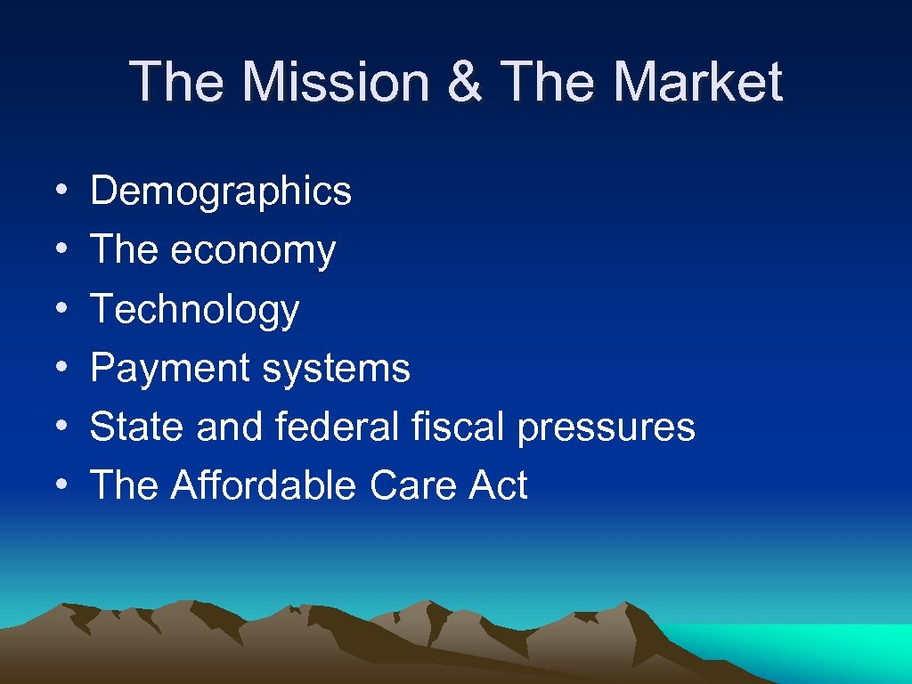 The Mission & The Market • • • Demographics The economy Technology Payment systems