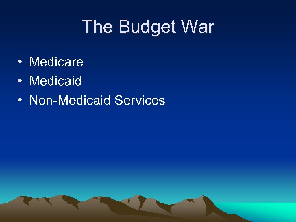 The Budget War • Medicare • Medicaid • Non-Medicaid Services