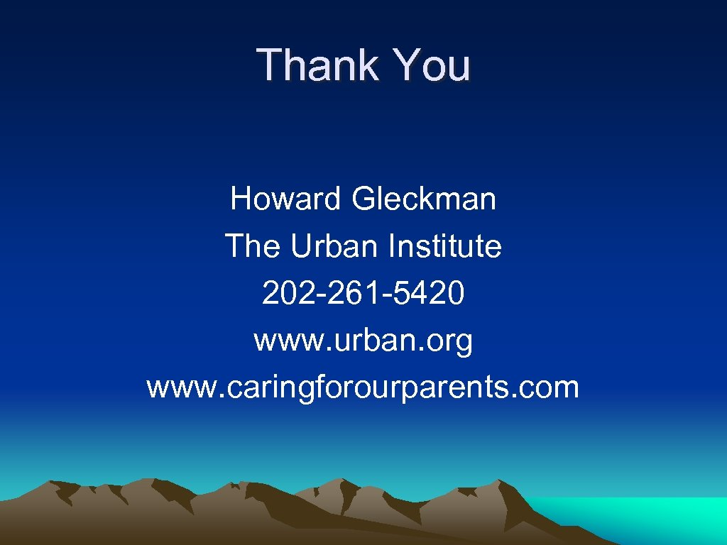 Thank You Howard Gleckman The Urban Institute 202 -261 -5420 www. urban. org www.