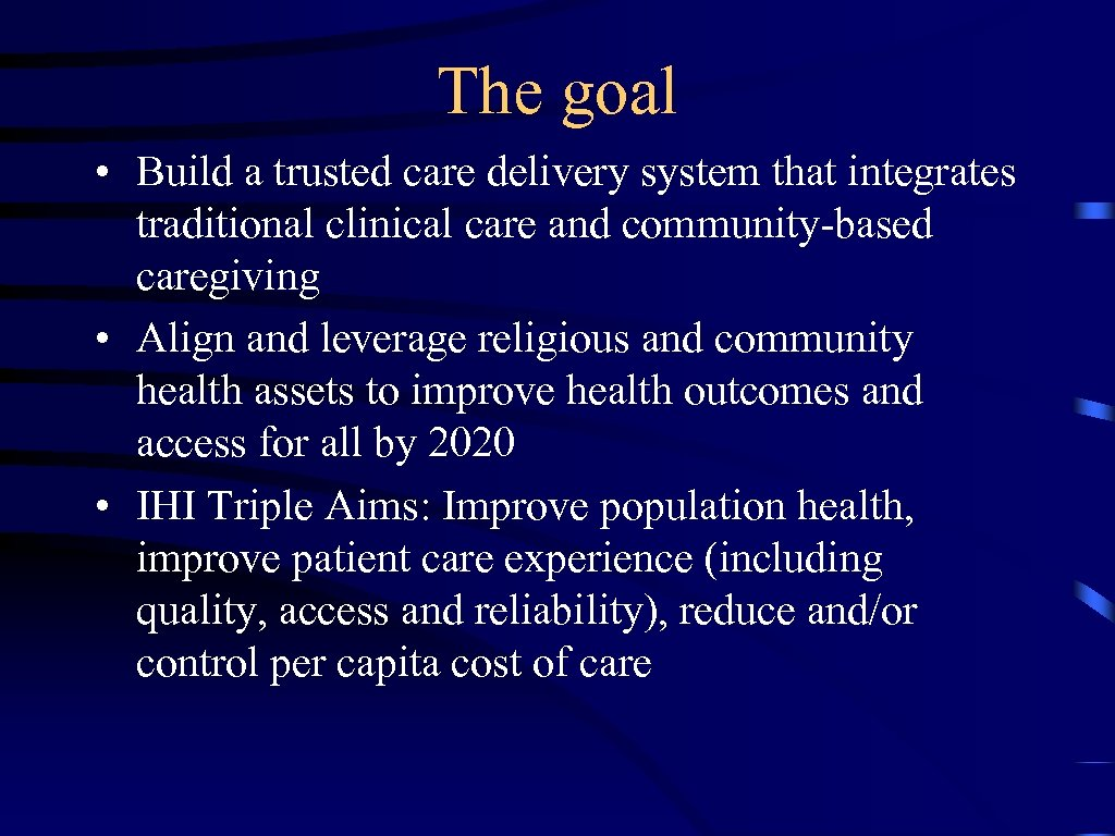 The goal • Build a trusted care delivery system that integrates traditional clinical care