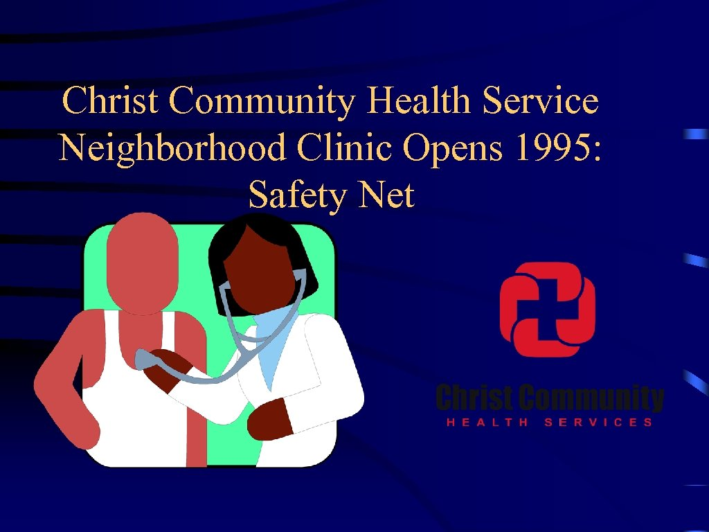 Christ Community Health Service Neighborhood Clinic Opens 1995: Safety Net