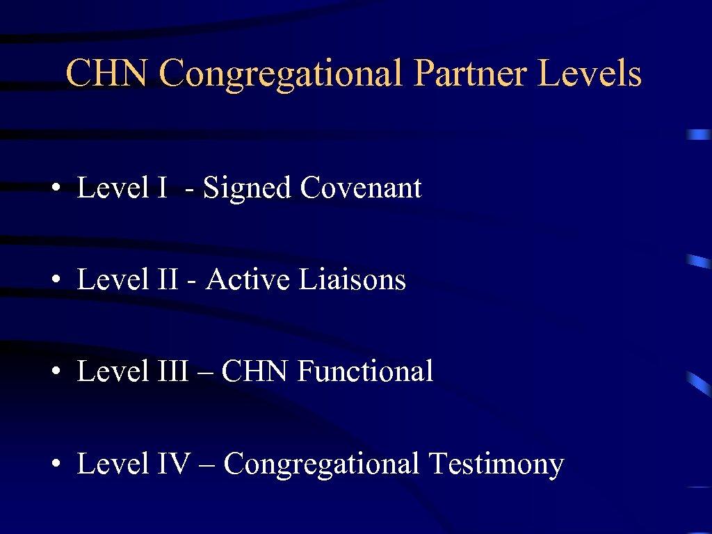 CHN Congregational Partner Levels • Level I - Signed Covenant • Level II -