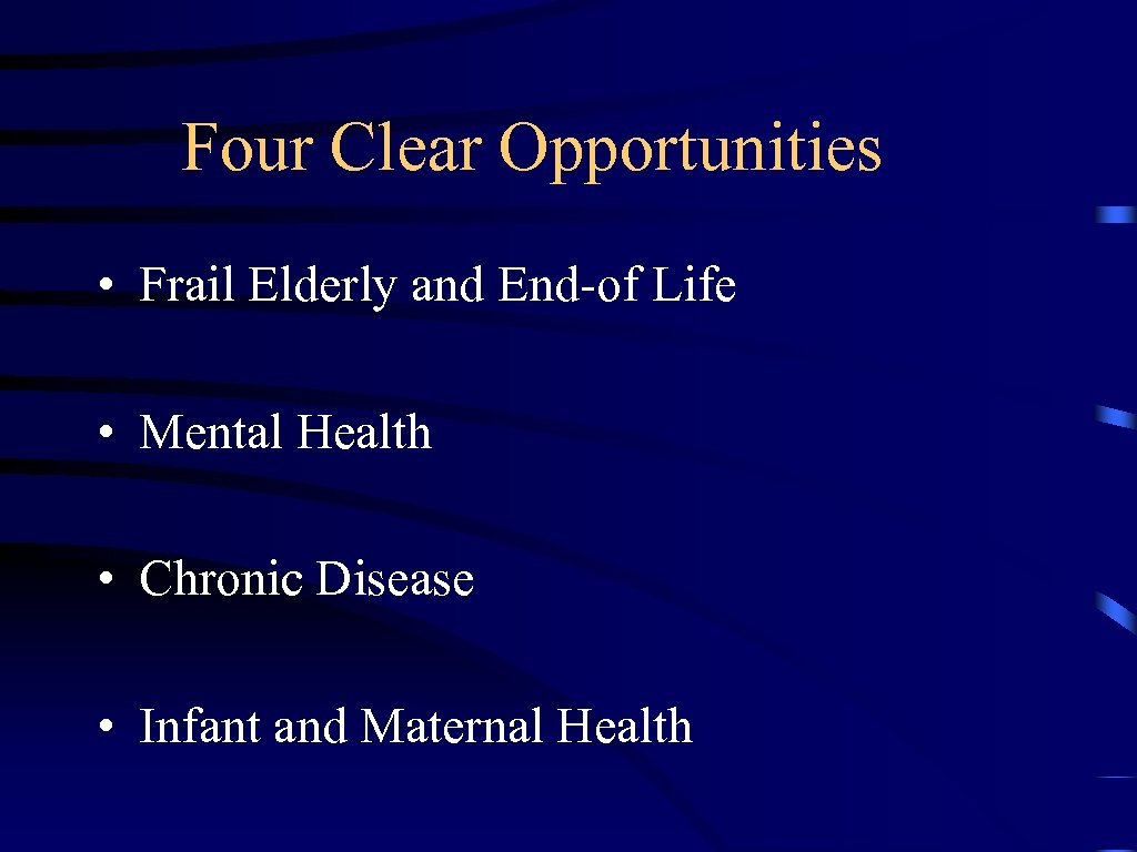Four Clear Opportunities • Frail Elderly and End-of Life • Mental Health • Chronic