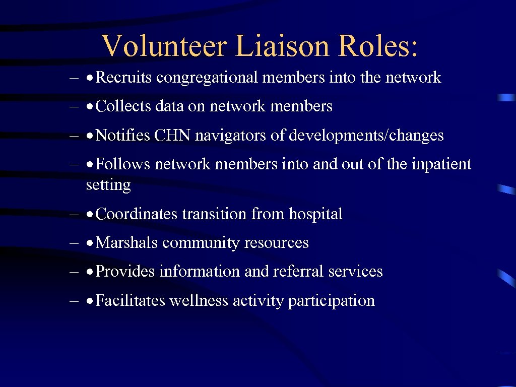 Volunteer Liaison Roles: – ·Recruits congregational members into the network – ·Collects data on