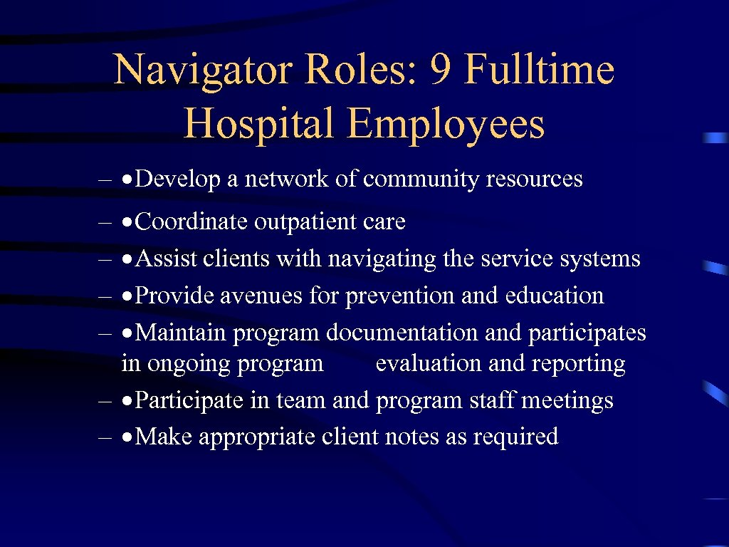 Navigator Roles: 9 Fulltime Hospital Employees – ·Develop a network of community resources ·Coordinate