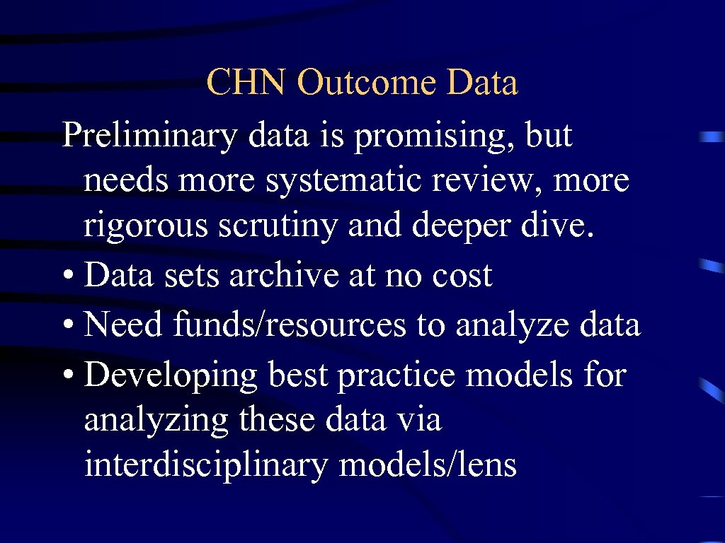 CHN Outcome Data Preliminary data is promising, but needs more systematic review, more rigorous