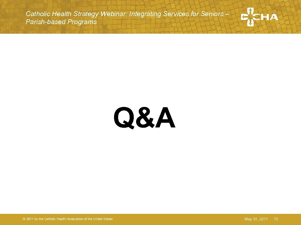 Catholic Health Strategy Webinar: Integrating Services for Seniors – Parish-based Programs Q&A © 2011