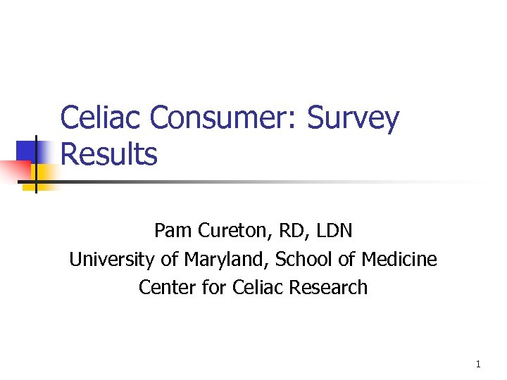 Celiac Consumer: Survey Results Pam Cureton, RD, LDN University of Maryland, School of Medicine