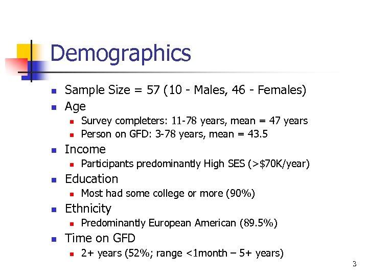 Demographics n n Sample Size = 57 (10 - Males, 46 - Females) Age