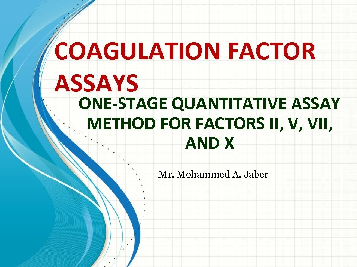 COAGULATION FACTOR ASSAYS ONE-STAGE QUANTITATIVE ASSAY METHOD FOR FACTORS II, V, VII, AND X