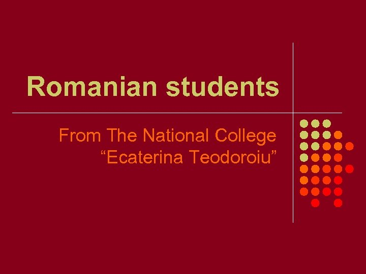 """Romanian students From The National College """"Ecaterina Teodoroiu"""""""