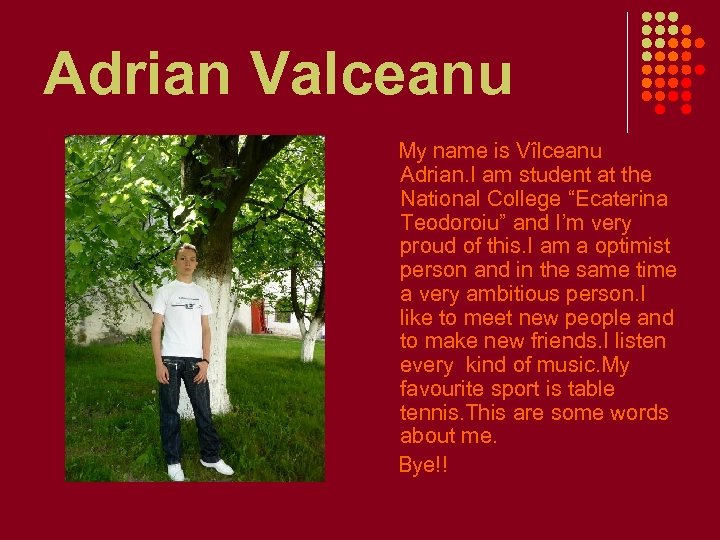 Adrian Valceanu My name is Vîlceanu Adrian. I am student at the National College