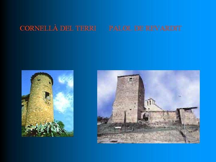 CORNELLÀ DEL TERRI PALOL DE REVARDIT