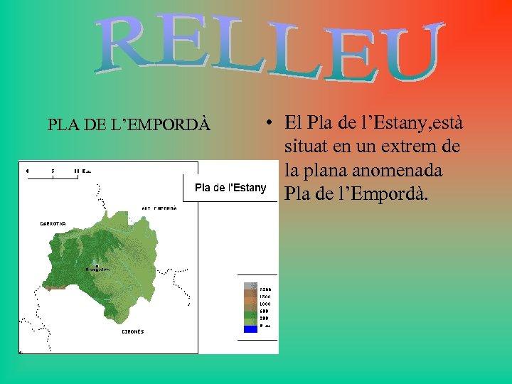 PLA DE L'EMPORDÀ • El Pla de l'Estany, està situat en un extrem de