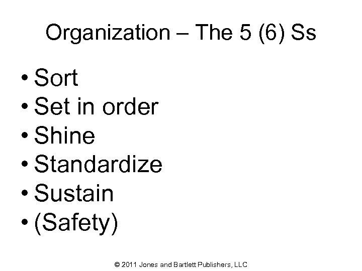 Organization – The 5 (6) Ss • Sort • Set in order • Shine