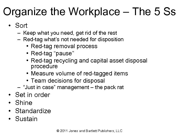 Organize the Workplace – The 5 Ss • Sort – Keep what you need,