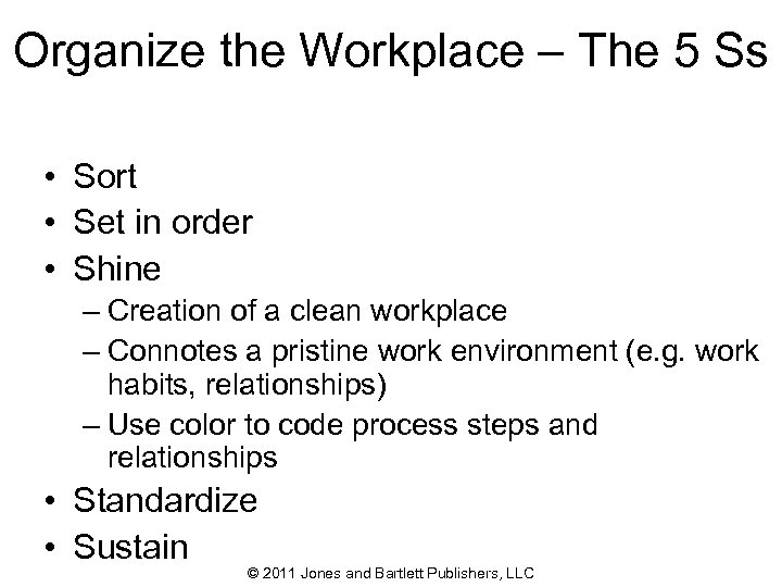 Organize the Workplace – The 5 Ss • Sort • Set in order •