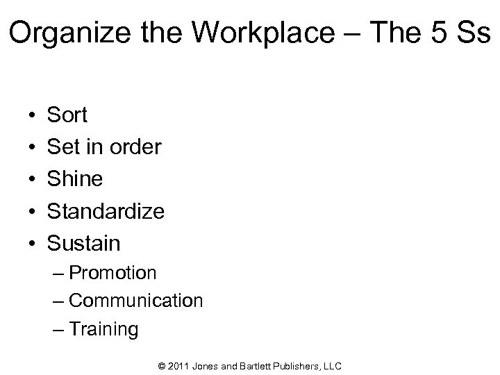 Organize the Workplace – The 5 Ss • • • Sort Set in order