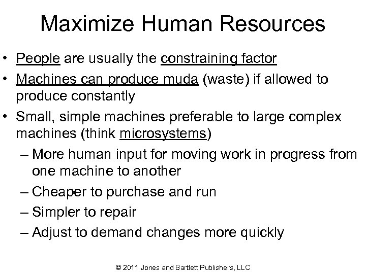 Maximize Human Resources • People are usually the constraining factor • Machines can produce
