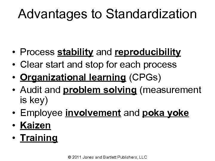 Advantages to Standardization • • Process stability and reproducibility Clear start and stop for