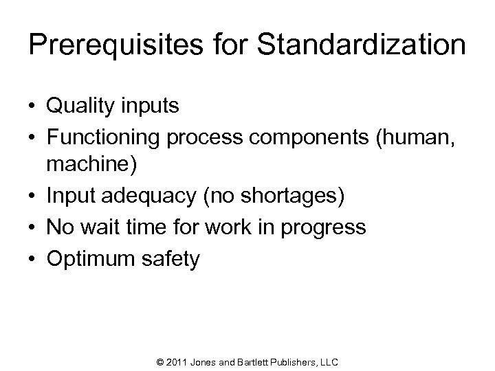 Prerequisites for Standardization • Quality inputs • Functioning process components (human, machine) • Input