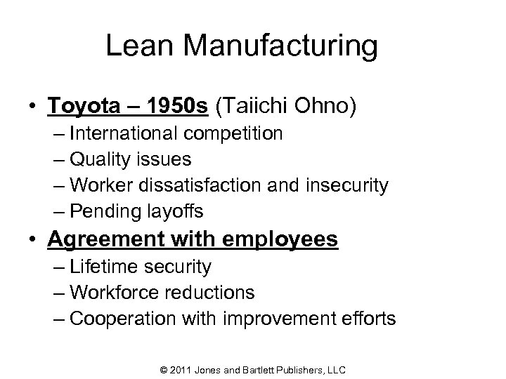 Lean Manufacturing • Toyota – 1950 s (Taiichi Ohno) – International competition – Quality