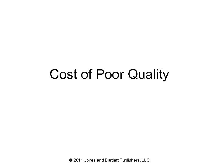 Cost of Poor Quality © 2011 Jones and Bartlett Publishers, LLC 33