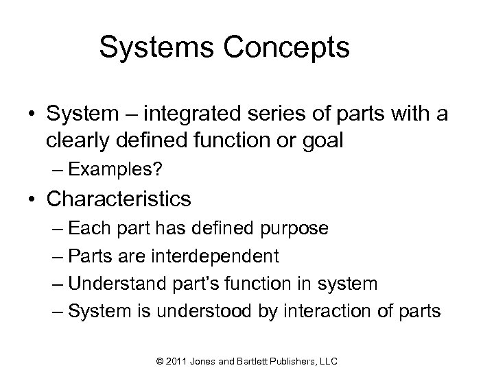 Systems Concepts • System – integrated series of parts with a clearly defined function
