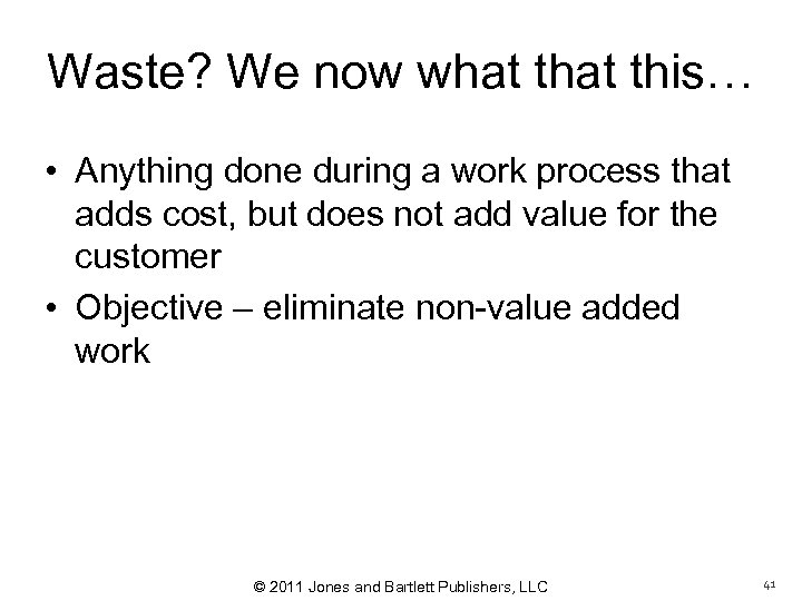 Waste? We now what this… • Anything done during a work process that adds