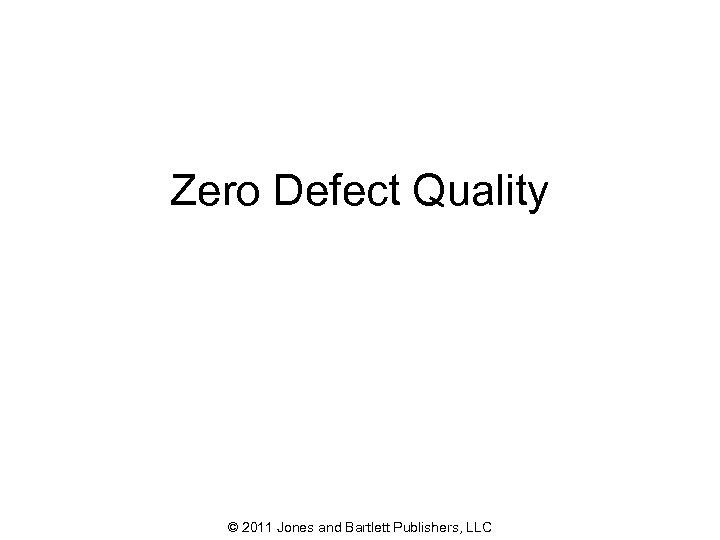 Zero Defect Quality © 2011 Jones and Bartlett Publishers, LLC 45