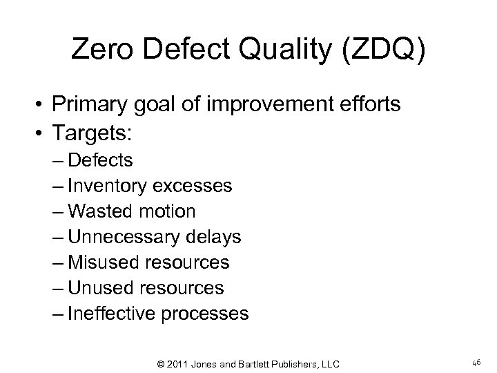 Zero Defect Quality (ZDQ) • Primary goal of improvement efforts • Targets: – Defects