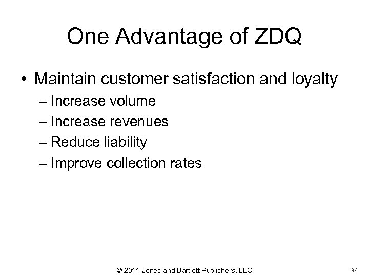 One Advantage of ZDQ • Maintain customer satisfaction and loyalty – Increase volume –