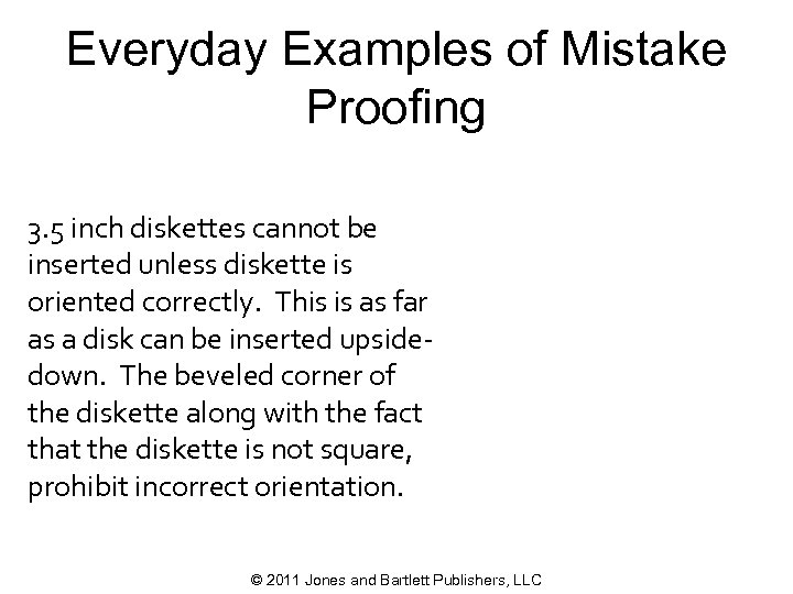 Everyday Examples of Mistake Proofing 3. 5 inch diskettes cannot be inserted unless diskette