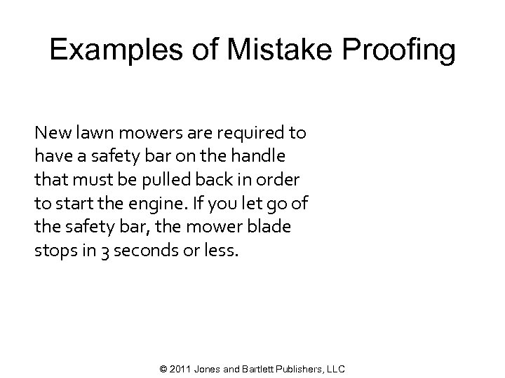 Examples of Mistake Proofing New lawn mowers are required to have a safety bar