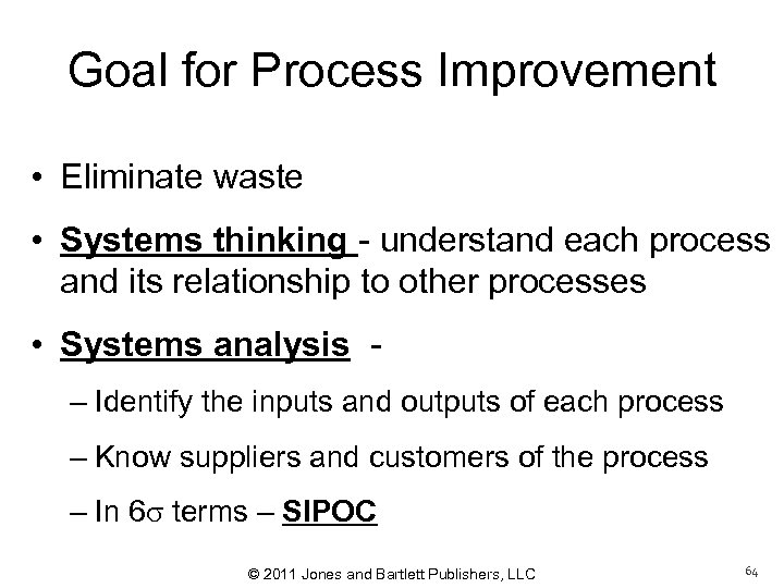 Goal for Process Improvement • Eliminate waste • Systems thinking - understand each process