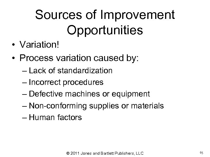 Sources of Improvement Opportunities • Variation! • Process variation caused by: – Lack of