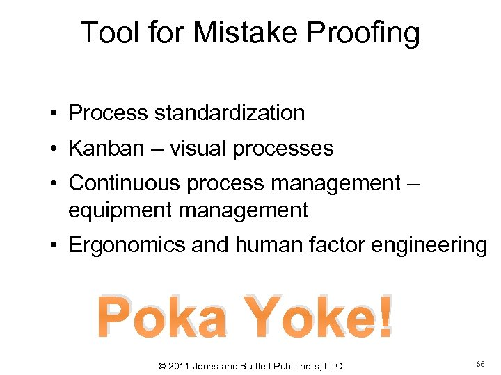 Tool for Mistake Proofing • Process standardization • Kanban – visual processes • Continuous