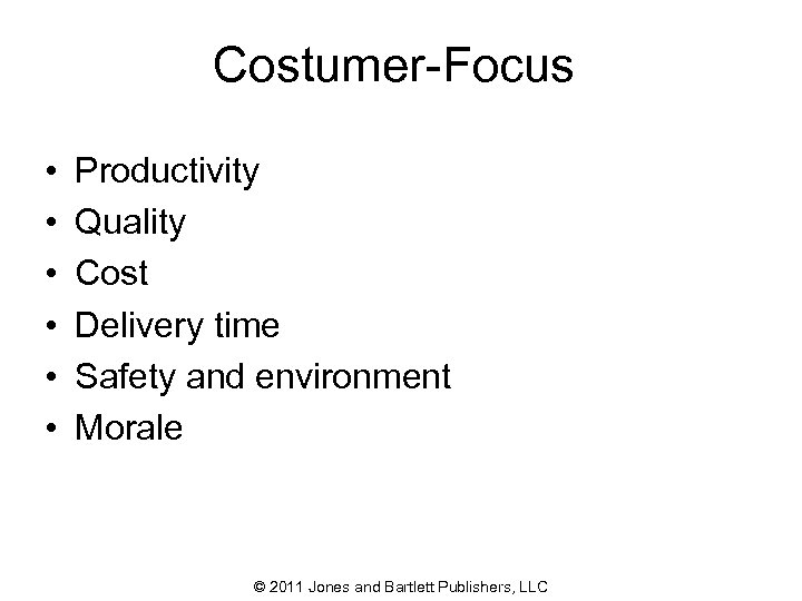 Costumer-Focus • • • Productivity Quality Cost Delivery time Safety and environment Morale ©