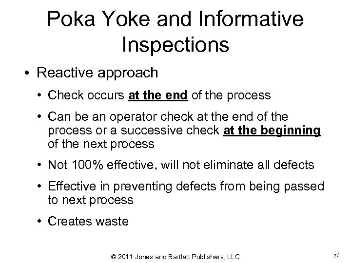 Poka Yoke and Informative Inspections • Reactive approach • Check occurs at the end