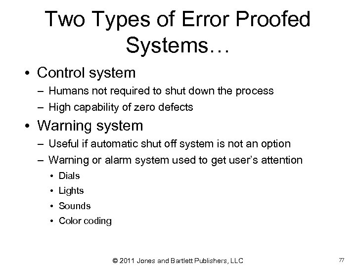 Two Types of Error Proofed Systems… • Control system – Humans not required to
