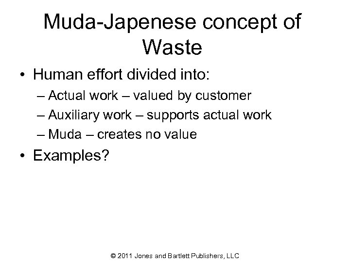Muda-Japenese concept of Waste • Human effort divided into: – Actual work – valued