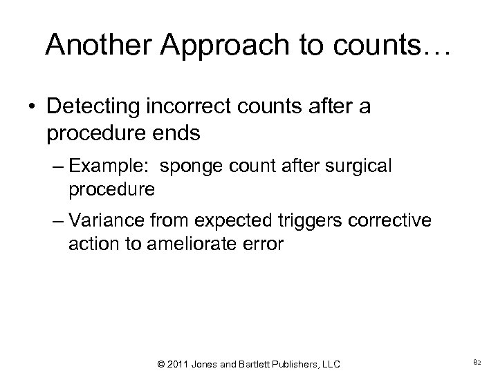 Another Approach to counts… • Detecting incorrect counts after a procedure ends – Example: