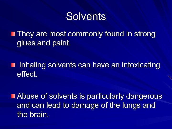 Solvents They are most commonly found in strong glues and paint. Inhaling solvents can