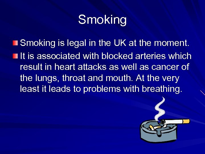 Smoking is legal in the UK at the moment. It is associated with blocked