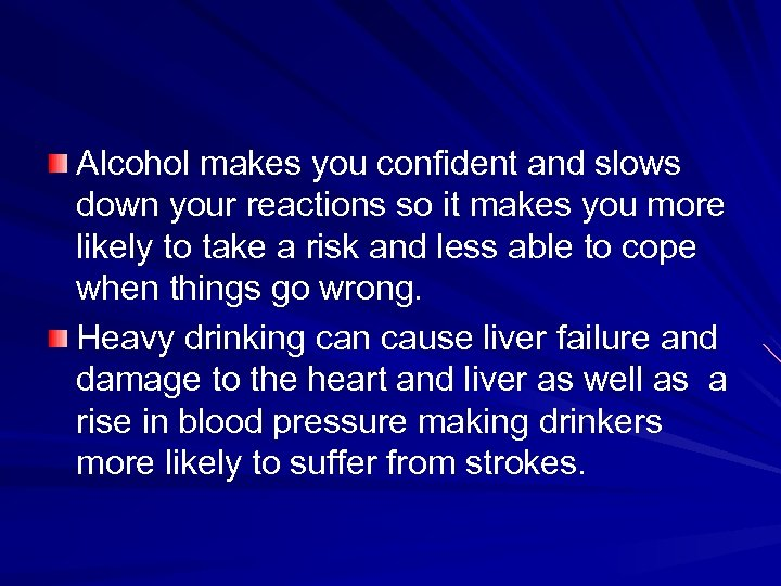 Alcohol makes you confident and slows down your reactions so it makes you more