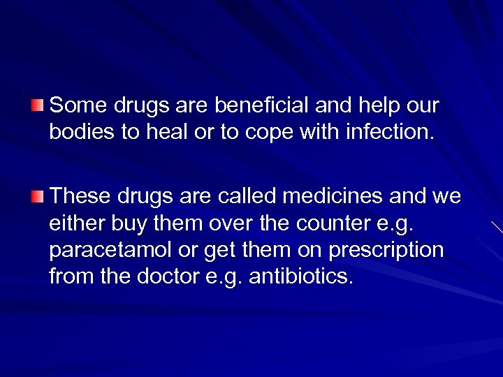 Some drugs are beneficial and help our bodies to heal or to cope with