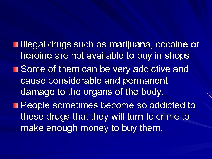 Illegal drugs such as marijuana, cocaine or heroine are not available to buy in