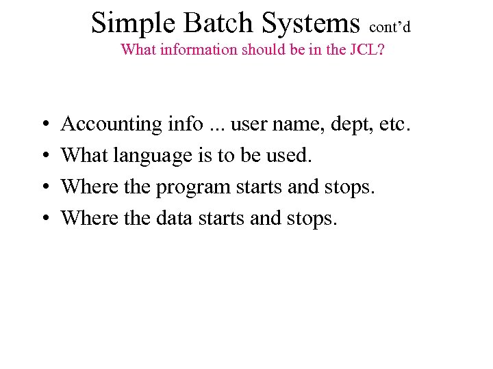 Simple Batch Systems cont'd What information should be in the JCL? • • Accounting