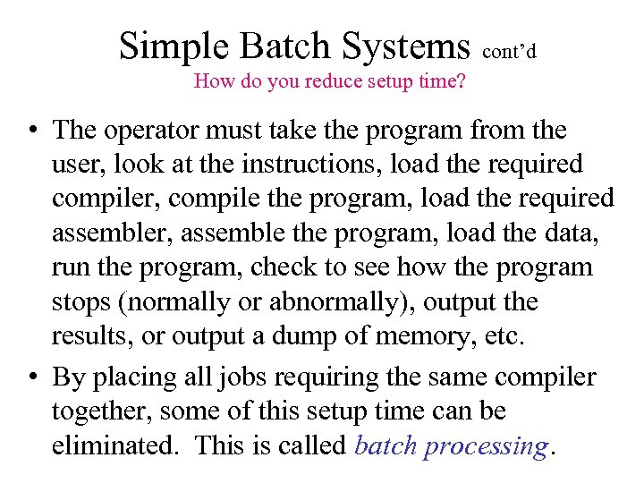 Simple Batch Systems cont'd How do you reduce setup time? • The operator must